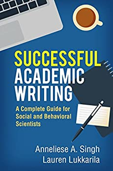 """""""Successful Academic Writing: A Complete Guide for Social and Behavioral Scientists (English Edition)"""",作者:[Anneliese A. Singh, Lauren Lukkarila]"""