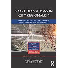 Smart Transitions in City Regionalism: Territory, Politics and the Quest for Competitiveness and Sustainability (Regions and Cities) (English Edition)