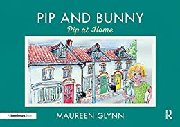 """""""Pip and Bunny: Pip at Home (Supporting Language and Emotional Development in the Early Years through Reading Book 6) (English Edition)"""",作者:[Maureen Glynn]"""
