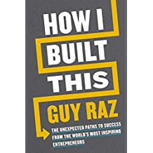 How I Built This: The Unexpected Paths to Success from the World's Most Inspiring Entrepreneurs (English Edition)