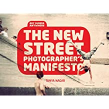 The New Street Photographers Manifesto: Any Camera, Anywhere (English Edition)