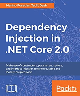 """""""Dependency Injection in .NET Core 2.0: Make use of constructors, parameters, setters, and interface injection to write reusable and loosely-coupled code (English Edition)"""",作者:[Marino Posadas, Tadit Dash]"""