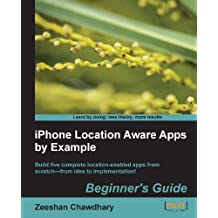 iPhone Location Aware Apps by Example Beginner's Guide (English Edition)