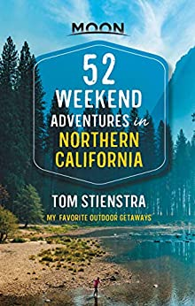 """52 Weekend Adventures in Northern California: My Favorite Outdoor Getaways (Travel Guide) (English Edition)"",作者:[Tom Stienstra]"