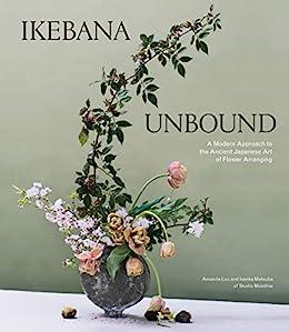"""Ikebana Unbound: A Modern Approach to the Ancient Japanese Art of Flower Arranging (English Edition)"",作者:[Amanda Luu, Ivanka Matsuba]"