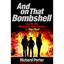And On That Bombshell: Inside the Madness and Genius of TOP GEAR (English Edition)