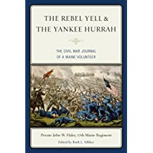 The Rebel Yell & the Yankee Hurrah: The Civil War Journal of a Maine Volunteer (English Edition)