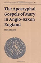 The Apocryphal Gospels of Mary in Anglo-Saxon England (Cambridge Studies in Anglo-Saxon England Book 26) (English Edition)