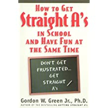How to Get Straight A's In School and Have Fun at the Same Time (English Edition)