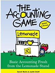 The Accounting Game: Learn the Basics of Financial Accounting - As Easy as Running a Lemonade Stand (Basics fo