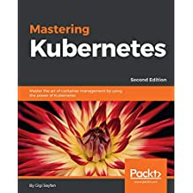 Mastering Kubernetes: Master the art of container management by using the power of Kubernetes, 2nd Edition (English Edition)
