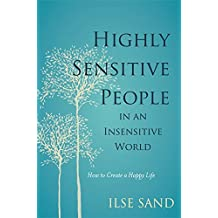 Highly Sensitive People in an Insensitive World: How to Create a Happy Life (English Edition)