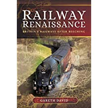 Railway Renaissance: Britain's Railways After Beeching (English Edition)