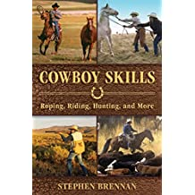 Cowboy Skills: Roping, Riding, Hunting, and More (English Edition)