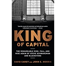King of Capital: The Remarkable Rise, Fall, and Rise Again of Steve Schwarzman and Blackstone (English Edition)