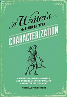 A Writer's Guide to Characterization: Archetypes, Heroic Journeys, and Other Elements of Dynamic Character Development (En...