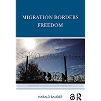 Migration Borders Freedom (Routledge Studies in Human Geogra…