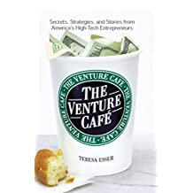 The Venture Caf?: Secrets, Strategies, and Stories from America's High-Tech Entrepreneurs (English Edition)