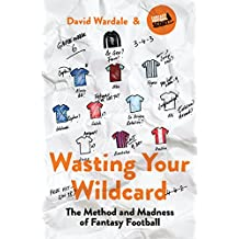 Wasting Your Wildcard: The Method and Madness of Fantasy Football (English Edition)