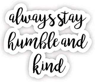 Always Stay Humble and Kind - 励志名言贴纸 - 5 英寸贴纸 - 笔记本电脑,装饰,窗户乙烯基贴花贴纸