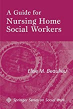 A Guide For Nursing Home Social Workers (Springer Series on Social Work) (English Edition)