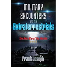 Military Encounters with Extraterrestrials: The Real War of the Worlds (English Edition)