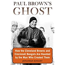 Paul Brown's Ghost: How the Cleveland Browns and Cincinnati Bengals Are Haunted by the Man Who Created Them (English Edition)