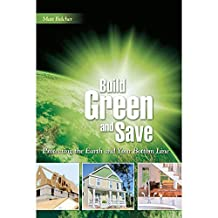 Build Green and Save: Protecting the Earth And Your Bottom Line (English Edition)