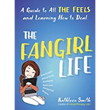 The Fangirl Life: A Guide to All the Feels and Learning How to Deal (English Edition)