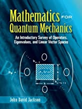 Mathematics for Quantum Mechanics: An Introductory Survey of Operators, Eigenvalues, and Linear Vector Spaces (Dover Books...