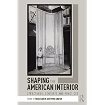 Shaping the American Interior: Structures, Contexts and Practices (English Edition)
