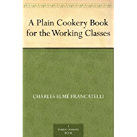 A Plain Cookery Book for the Working Classes (English Editio…