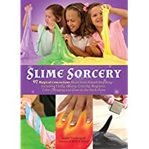 Slime Sorcery: 97 Magical Concoctions Made from Almost Anything - Including Fluffy, Galaxy, Crunchy, Magnetic, Color-changing, and Glow-In-The-Dark Slime (English Edition)