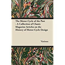 The Motor-Cycle of the Past - A Collection of Classic Magazine Articles on the History of Motor-Cycle Design (English Edition)