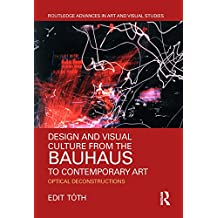 Design and Visual Culture from the Bauhaus to Contemporary Art: Optical Deconstructions (Routledge Advances in Art and Visual Studies) (English Edition)