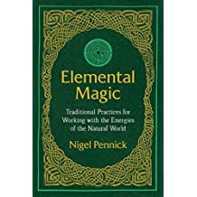 Elemental Magic: Traditional Practices for Working with the Energies of the Natural World (English Edition)
