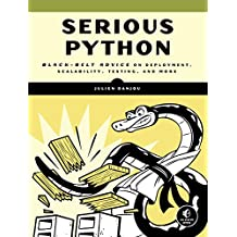 Serious Python: Black-Belt Advice on Deployment, Scalability, Testing, and More (English Edition)