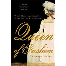 Queen of Fashion: What Marie Antoinette Wore to the Revolution (English Edition)