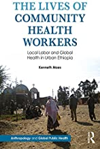 The Lives of Community Health Workers: Local Labor and Global Health in Urban Ethiopia (Anthropology and Global Public Hea...