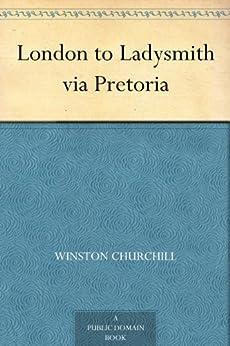 """London to Ladysmith via Pretoria (English Edition)"",作者:[Winston Churchill]"