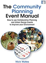 The Community Planning Event Manual: How to use Collaborative Planning and Urban Design Events to Improve your Environment...