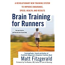 Brain Training For Runners: A Revolutionary New Training System to Improve Endurance, Speed, Health, and Res ults (English Edition)