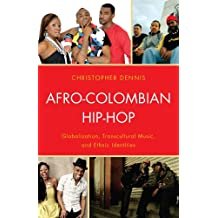 Afro-Colombian Hip-Hop: Globalization, Transcultural Music, and Ethnic Identities (English Edition)