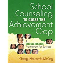 School Counseling to Close the Achievement Gap: A Social Justice Framework for Success (English Edition)