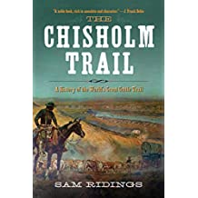 The Chisholm Trail: A History of the World's Greatest Cattle Trail (English Edition)