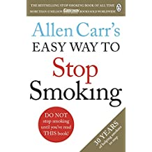 Allen Carr's Easy Way to Stop Smoking: Read this book and you'll never smoke a cigarette again (English Edition)