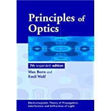 Principles of Optics: Electromagnetic Theory of Propagation, Interference and Diffraction of Light (English Edition)