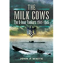 The Milk Cows: The U-Boat Tankers, 1941–1945 (English Edition)