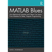 MATLAB Blues: How Behavioral Scientists and Others Can Learn From Mistakes for Better, Happier Programming (English Edition)