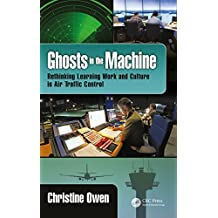 Ghosts in the Machine: Rethinking Learning Work and Culture in Air Traffic Control (English Edition)